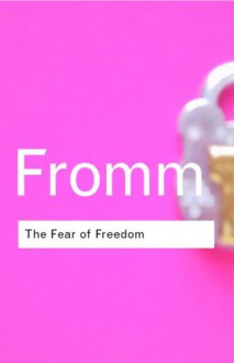 The Fear of Freedom (Classics) - Erich Fromm