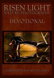Risen Light Nature Photography & Devotional - Christopher Shea, Donna Shea