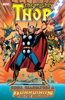 Thor: Gods, Gladiators & the Guardians of the Galaxy - Len Wein, Steve Englehart, Roger Stern, Walter Simonson, John Buscema, Sal Buscema