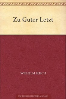 Zu Guter Letzt (German Edition) - Wilhelm Busch