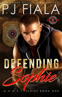 Defending Sophie - Special Forces: Operation Alpha (GHOST #1) - P.J. Fiala