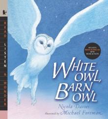 White Owl, Barn Owl with Audio: Read, Listen, & Wonder - Nicola Davies, Michael Foreman
