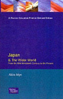 Japan and the Wider World: From the Mid-Nineteenth Century to the Present - Akira Iriye