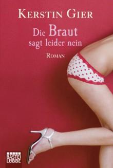 Die Braut sagt leider nein: Roman - Kerstin Gier