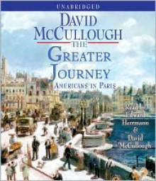 The Greater Journey: Americans in Paris - David McCullough,Edward Herrmann