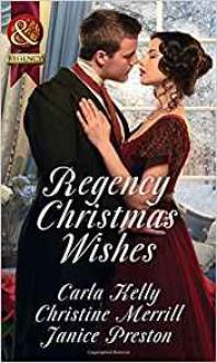 Regency Christmas Wishes - Carla Kelly,Christine Merrill,Janice Preston