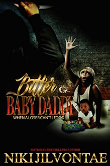 Bitter Baby Daddy: When A Loser Can't Let Go (Volume 1) - Niki Jilvontae