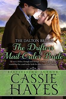 The Drifter's Mail-Order Bride: (A Sweet Western Historical Romance) (Dalton Brides Book 4) - Cassie Hayes,Kirsten Osbourne,Kit Morgan