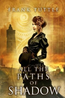 All the Paths of Shadow (Paths of Shadow series) (Volume 1) [Paperback] [2013] 1 Ed. Frank Tuttle - Frank Tuttle