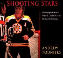 Shooting Stars: Photographs From the Portnoy Collection at the Hockey Hall of Fame - Andrew Podnieks