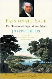 Passionate Sage: The Character and Legacy of John Adams - Joseph J. Ellis