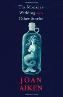 The Monkey's Wedding and Other Stories - Lizza Aiken,Joan Aiken
