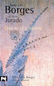Qué es el budismo - Jorge Luis Borges, Alicia Jurado