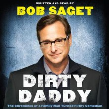 Dirty Daddy: The Chronicles of a Family Man Turned Filthy Comedian - Bob Saget, Bob Saget, HarperAudio