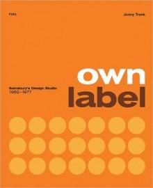 Own Label: Sainsbury's Design Studio 1962-1977 - Stephen Sorrell, Jonny Trunk, Emily King