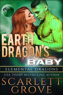 Earth Dragon's Baby (Elemental Dragons Book 4) - Scarlett Grove