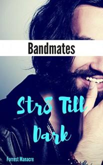 Str8 Till Dark: Bandmates - Forrest Manacre