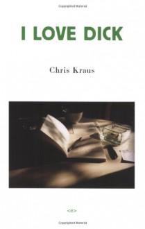 I Love Dick - Chris Kraus