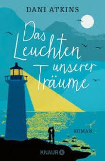 Das Leuchten unserer Träume: Roman - Dani Atkins,Sonja Rebernik-Heidegger