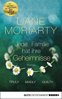 Truly Madly Guilty: Jede Familie hat ihre Geheimnisse. Roman - Liane Moriarty,Sylvia Strasser