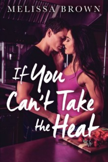 If You Can't Take the Heat - Melissa Brown
