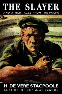The Slayer and Other Tales from the Pulps - Henry de Vere Stacpoole
