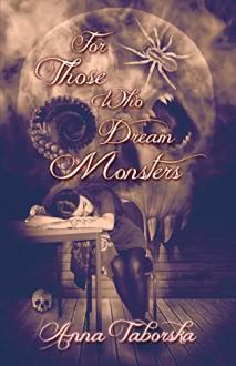 For Those Who Dream Monsters - Anna Taborska, Steve Upham, Charles Black, Reggie Oliver, Reggie Oliver