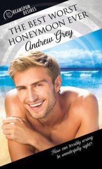 The Best Worst Honeymoon Ever - Andrew Grey
