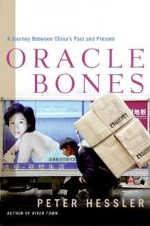 Oracle Bones: A Journey Between China's Past and Present - Peter Hessler