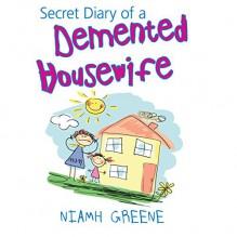 Secret Diary of a Demented Housewife - Niamh Greene, Caroline Lennon