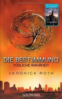 Die Bestimmung - Tödliche Wahrheit: Band 2 - Veronica Roth