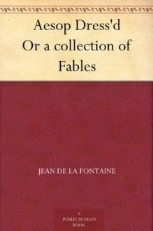 Aesop Dress'd Or a collection of Fables - Bernard Mandeville, La Fontaine, Jean de