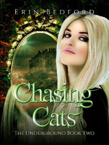 Chasing Cats (The Underground Book 2) - Erin Bedford, Lee Dignam