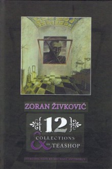 12 Collections & the Teashop - Zoran Živković