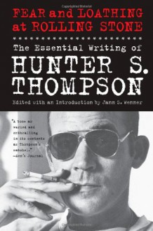Fear and Loathing at Rolling Stone: The Essential Writing of Hunter S. Thompson - Hunter S. Thompson,Jann Wenner