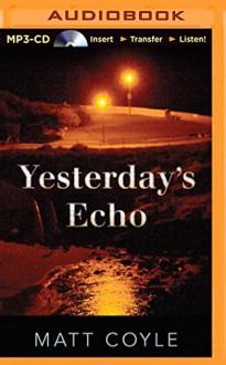 Yesterday's Echo - Matt Coyle, Nick Podehl