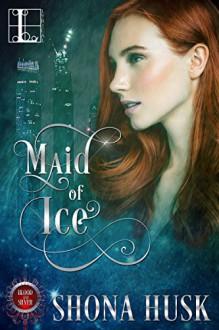 Maid of Ice (Blood & Silver) - Shona Husk