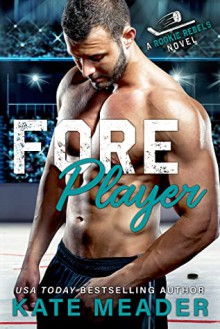 Foreplayer: A Brother's Best Friend Hockey Romance (Rookie Rebels #4) - Kate Meader