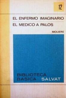 El enfermo imaginario / El médico a palos - Molière