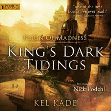 Reign of Madness: King's Dark Tidings, Book 2 - Kel Kade, Nick Podehl, Podium Publishing