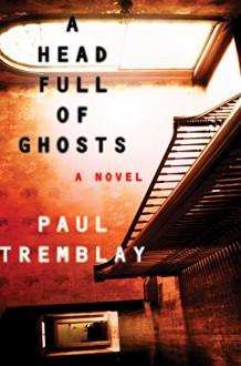 A Head Full of Ghosts: A Novel - Paul Tremblay