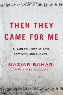 Then They Came for Me: A Family's Story of Love, Captivity, and Survival - 'Maziar Bahari', 'Aimee Molloy'