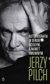 Autobiografia w sensie ścisłym a nawet umownym - Jerzy Pilch