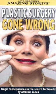 Plastic Surgery Gone Wrong: Tragic Consequences in the Search for Beauty - Melanie Jones