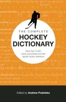 The Complete Hockey Dictionary - Andrew Podnieks