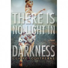 There is No Light in Darkness (Darkness, #1) - Claire Contreras