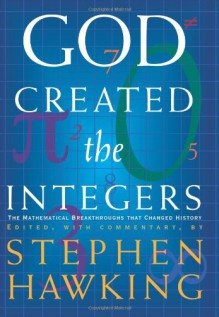 God Created the Integers: The Mathematical Breakthroughs that Changed History - Stephen Hawking