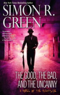 The Good, the Bad, and the Uncanny (Nightside) - Simon R. Green