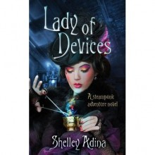 Lady of Devices (Magnificent Devices #1) - Shelley Adina