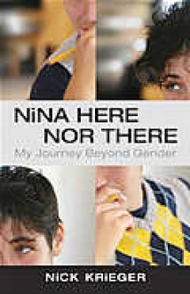 Nina Here Nor There: My Journey Beyond Gender - Nick Krieger